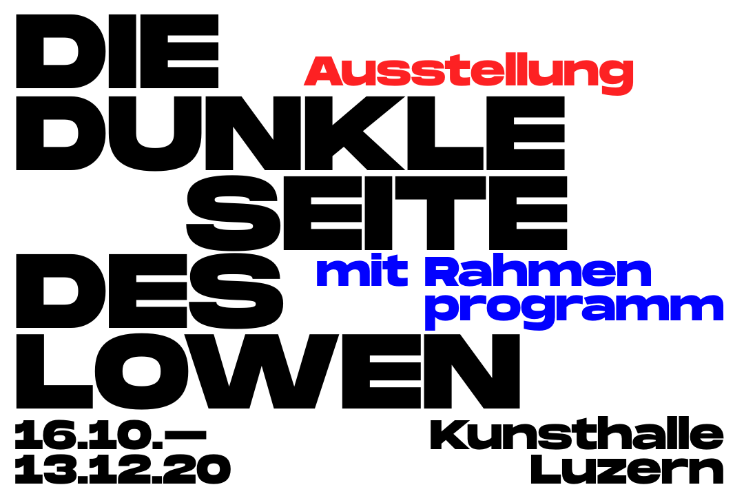 Opening on the 15th of October. Exhibition from 16th of October to 13th of December. Die dunkle Seite des Löwen / Kunsthalle Luzern / Löwenplatz 11, 6002 Luzern, Switzerland